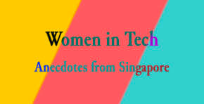 Women in Tech, anecdotes from Singapore